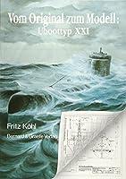 Vom Original zum Modell: U-Boottyp XXI: Eine Bild- und Plandokumentation