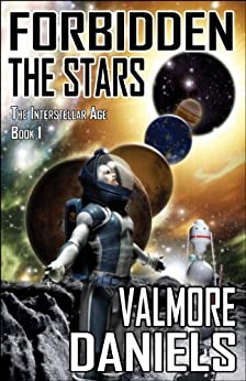 Forbidden The Stars (The Interstellar Age Book 1) by [Daniels, Valmore]