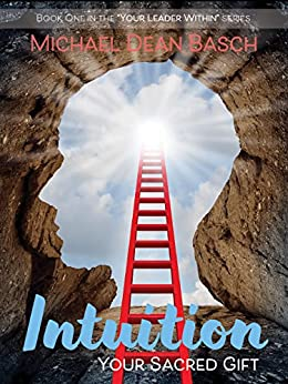 Intuition - Your Sacred Gift (Your  Leader Within Book 1) by [Basch, Michael]