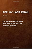 """Per My Last Email: Funny Work Quote, Per My Last Email, Leather effect, Office Humor,  Appreciation or Thank you gift, Lined Journal Diary Notebook 100 Pages, 6"""" x 9"""" (15.24 x 22.86 cm)"""