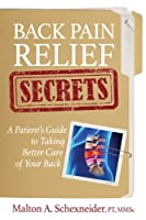 Back Pain Relief Secrets: A Patient Guide to Taking Better Care of Your Back
