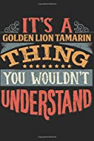 It's A Golden Lion Tamarin Thing You Wouldn't Understand: Gift For Golden Lion Tamarin Lover 6x9 Planner Journal