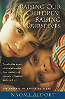 Raising Our Children, Raising Ourselves: Transforming parent-child relationships from reaction and struggle to freedom, power and joy by Naomi Aldort(2006-01-01)