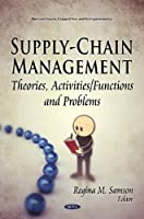 Supply-chain Management: Theories, Activities/Functions and Problems (Business Issues, Competition and Entrepreneurship)