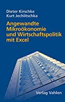 Angewandte Mikrooekonomie und Wirtschaftspolitik mit Excel: Lehrbuch und Anleitung fuer eine computergestuetzte oekonomische Analyse