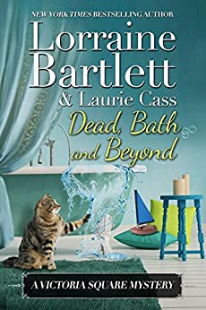 Dead, Bath and Beyond (The Victoria Square Mysteries Book 4) by [Bartlett, Lorraine, Cass, Laurie]