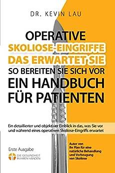 Operative Skoliose-Eingriffe - das erwartet Sie - so bereiten Sie sich vor: Ein Handbuch für Patienten (German Edition) by [Lau, Kevin]