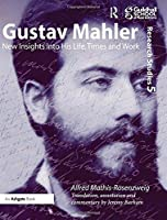 Gustav Mahler: New Insights into His Life, Times and Work (Guildhall Research Studies)