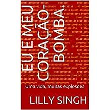 Eu e Meu Coração-Bomba. : Uma vida, muitas explosões (Portuguese Edition)