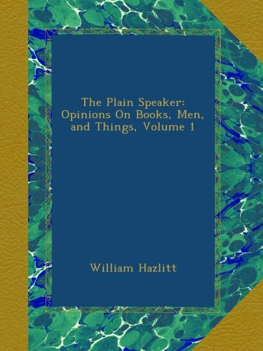 Download The Plain Speaker: Opinions On Books, Men, and Things, Volume 1 B00AOAZ23Q