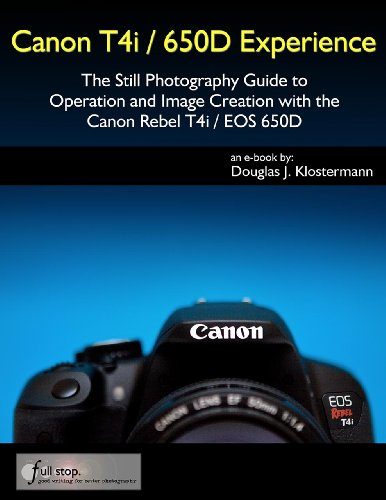 Canon T4i / 650D Experience - The Still Photography Guide to Operation and Image Creation with the Canon Rebel T4i / EOS 650D (English Edition)