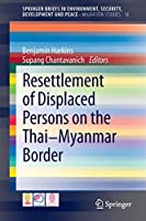 Resettlement of Displaced Persons on the Thai-Myanmar Border (SpringerBriefs in Environment, Security, Development and Peace)