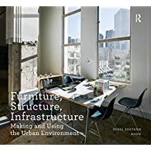Furniture, Structure, Infrastructure: Making and Using the Urban Environment (Design Research in Architecture)