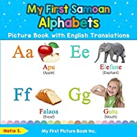My First Samoan Alphabets Picture Book with English Translations: Bilingual Early Learning & Easy Teaching Samoan Books for Kids (Teach & Learn Basic Samoan words for Children)