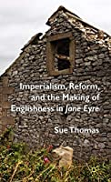 Imperialism, Reform and the Making of Englishness in Jane Eyre