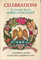 Celebrations: A Uniques Treasury of Holiday Ideas Featuring Appetizing Recipes, Family Games, Gala Decorations, and Easy Craft Activities for over 25