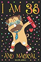 Bulldog Journal I am 38 and Magical: Cute Dog Journal for 38 Year Old Mother | Dabbing Pug Daughter Happy 38th Birthday Notebook Diary | Mom Anniversary Gift Ideas for Her