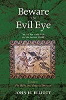 Beware the Evil Eye Volume 3: The Evil Eye in the Bible and the Ancient World