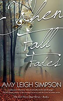 When Fall Fades: The Girl Next Door Crime Romantic Suspense Series - Book One (The Girl Next Door Crime Romance Series 1) by [Simpson, Amy Leigh]