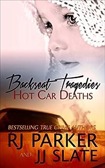 [Parker Ph.D., RJ, Slate, JJ]のBackseat Tragedies: Hot Car Deaths (English Edition)