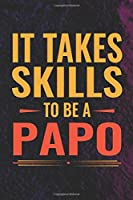 It Takes Skills To Be Papo: Family life Grandpa Dad Men love marriage friendship parenting wedding divorce Memory dating Journal Blank Lined Note Book Gift