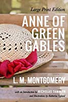 Anne of Green Gables (Large Print Edition) by L. M. Montgomery (Illustrated)