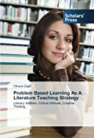 Problem Based Learning As A Literature Teaching Strategy: Literary Abilities, Critical Attitude, Creative Thinking