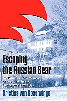 Escaping the Russian Bear: An Estonian Girl's Memoir of Loss and Survival During World War II by [von Rosenvinge, Kristina]