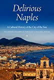 Delirious Naples: A Cultural History of the City of the Sun