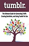 Tumblr: Learn How to Use Tumblr To Create an Audience, Boost Seo, Generate Traffic, Create Backlinks, and Get Sales. (English Edition)
