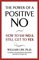 The Power of a Positive No by William Ury(1905-07-04)