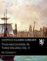 Tales and Legends. In Three Volumes, Vol. II