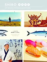 Shiro: Wit, Wisdom and Recipes from a Sushi Pioneer
