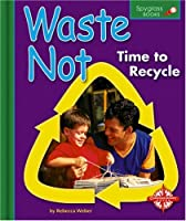 Waste Not: Time to Recycle (Spyglass Books)