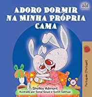 Adoro Dormir na Minha Própria Cama: I Love to Sleep in My Own Bed (Portuguese Edition - Portugal) (Portuguese Bedtime Collection - Portugal)