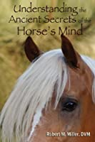 Understanding the Ancient Secrets of the Horse's Mind