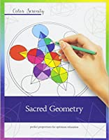 Color Serenity: Sacred Geometry: A Grown-Up Coloring Book Featuring Natural Proportions for Optimum Relaxation