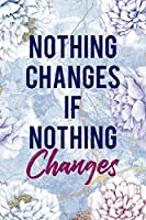 Nothing Changes If Nothing Changes: Alcoholism Notebook Journal Composition Blank Lined Diary Notepad 120 Pages Paperback