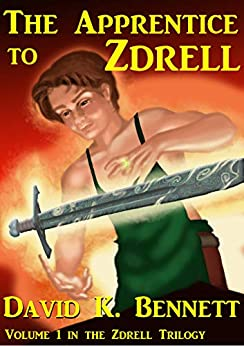 The Apprentice to Zdrell (The Magic of Zdrell Book 1) by [Bennett, David K.]