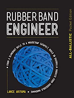 Rubber Band Engineer: All-Ballistic Pocket Edition:From a Slingshot Rifle to a Mousetrap Catapult, Build 10 Guerrilla Gadgets from Household Hardware by [Akiyama, Lance]