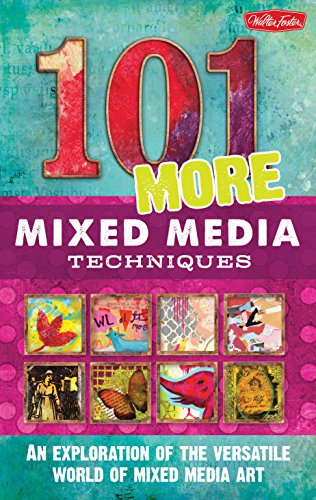 101 More Mixed Media Techniques: An exploration of the versatile world of mixed media art