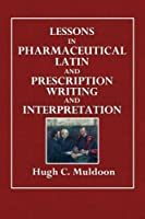 Lessons in Pharmaceutical Latin and Prescription Writing and Interpretation [並行輸入品]