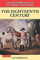2: The Oxford History of the British Empire: Volume II: The Eighteenth Century Volume II: The Eighteenth Century (Volume 2)
