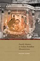 Family Matters in Indian Buddhist Monasticisms by Shayne Clarke(2013-12-31)