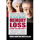 What You Must Know About Memory Loss & How You Can Stop It: A Guide to Proven Techniques and Supplements to Maintain, Strengt