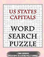 US States Capitals WORD SEARCH PUZZLE +300 WORDS Medium To Extremetrly Hard: AND MANY MORE OTHER TOPICS, With Solutions, 8x11' 80 Pages, All Ages : Kids 7-10, Solvable Word Search Puzzles, Seniors And Adults.
