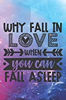 Why Fall In Love When You Can Fall Asleep: Special Humorous Love Quote Notebook Journal Diary to write in - pink-blue galaxy, love or sleep, funny quote