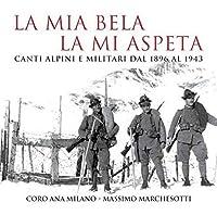 La Mia Bela La Mi Aspeta - Canti Alpini E Militari Dal 1896 Al 1943