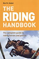 The Riding Handbook: The Complete Guide to Riding Horses and Ponies