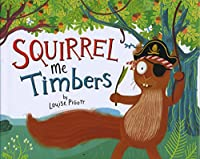 Squirrel Me Timbers (Fiction Picture Books)